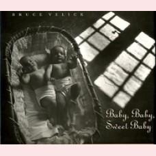 Baby, baby, sweet baby - Bruce Velick